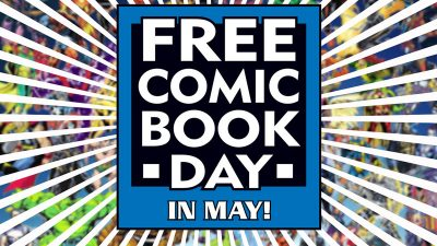 CELEBRATE FREE COMIC BOOK DAY ON MAY 7