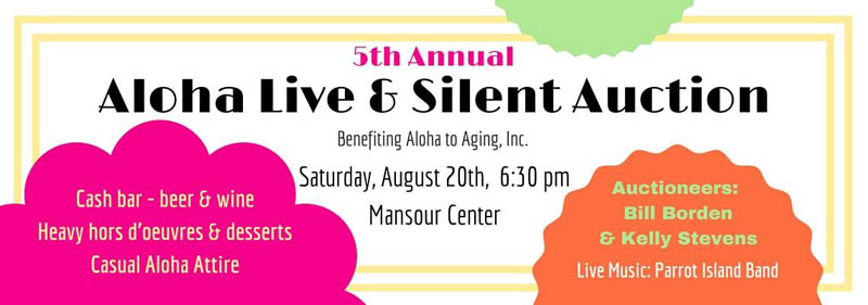 5TH ANNUAL ALOHA AUCTION TO BENEFIT ALOHA TO AGING, INC. SCHEDULED FOR AUGUST 20